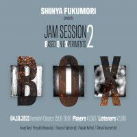 SHINYA FUKUMORI presents JAM SESSION BASED ON EXPERIMENTS 2